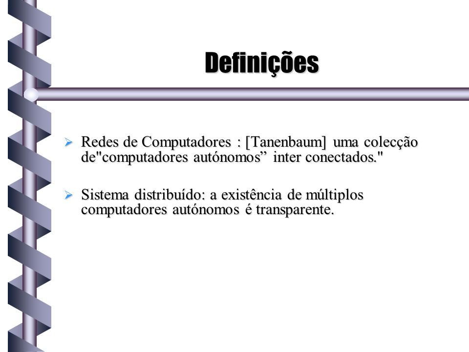 Definições Redes de Computadores : [Tanenbaum] uma colecção de computadores autónomos inter conectados.